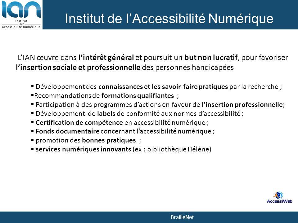 BrailleNet Institut de lAccessibilité Numérique LIAN œuvre dans lintérêt général et poursuit un but non lucratif, pour favoriser linsertion sociale et