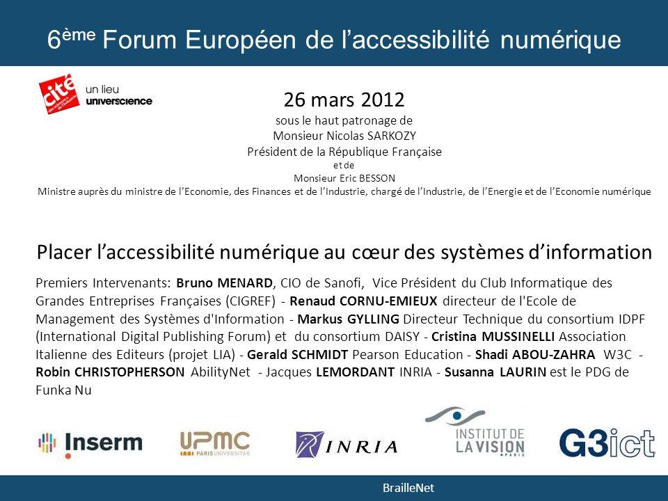 BrailleNet 6 ème Forum Européen de laccessibilité numérique 26 mars 2012 sous le haut patronage de Monsieur Nicolas SARKOZY Président de la République
