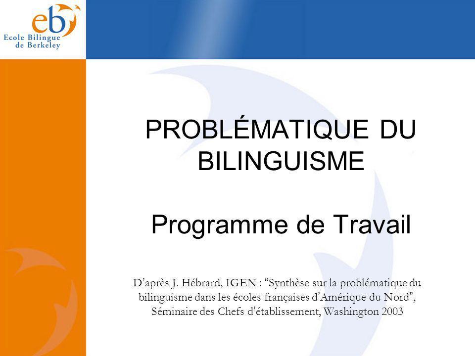 PROBLÉMATIQUE DU BILINGUISME Programme de Travail Daprès J. Hébrard, IGEN : Synthèse sur la problématique du bilinguisme dans les écoles françaises dA