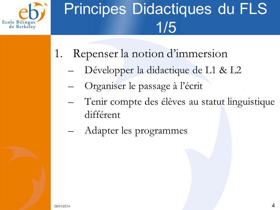 08/01/2014 4 Principes Didactiques du FLS 1/5 1.Repenser la notion dimmersion –Développer la didactique de L1 & L2 –Organiser le passage à lécrit –Ten
