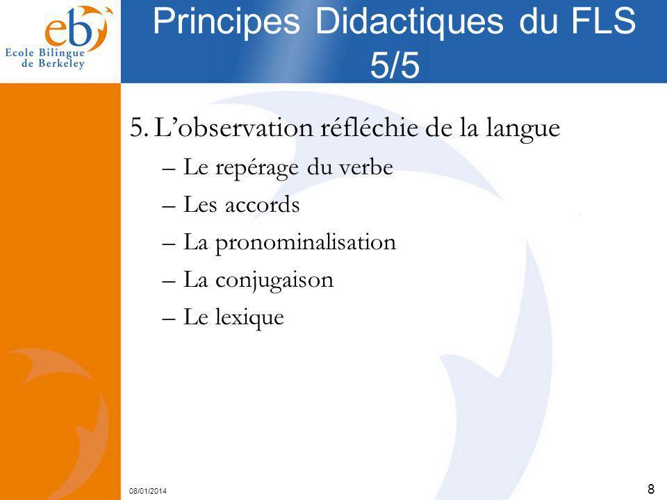 08/01/2014 8 Principes Didactiques du FLS 5/5 5.Lobservation réfléchie de la langue –Le repérage du verbe –Les accords –La pronominalisation –La conju