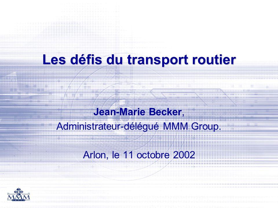 Les défis du transport routier Jean-Marie Becker, Administrateur-délégué MMM Group. Arlon, le 11 octobre 2002
