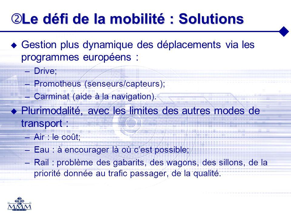Le défi de la mobilité : Solutions Le défi de la mobilité : Solutions Gestion plus dynamique des déplacements via les programmes européens : –Drive; –