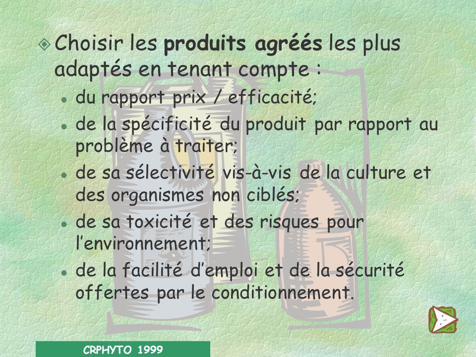 CRPHYTO 1999 VÉRIFIER En cas de traitement chimique, vérifier que : 4les produits disponibles sont agréés pour le traitement envisagé; 4les délais de