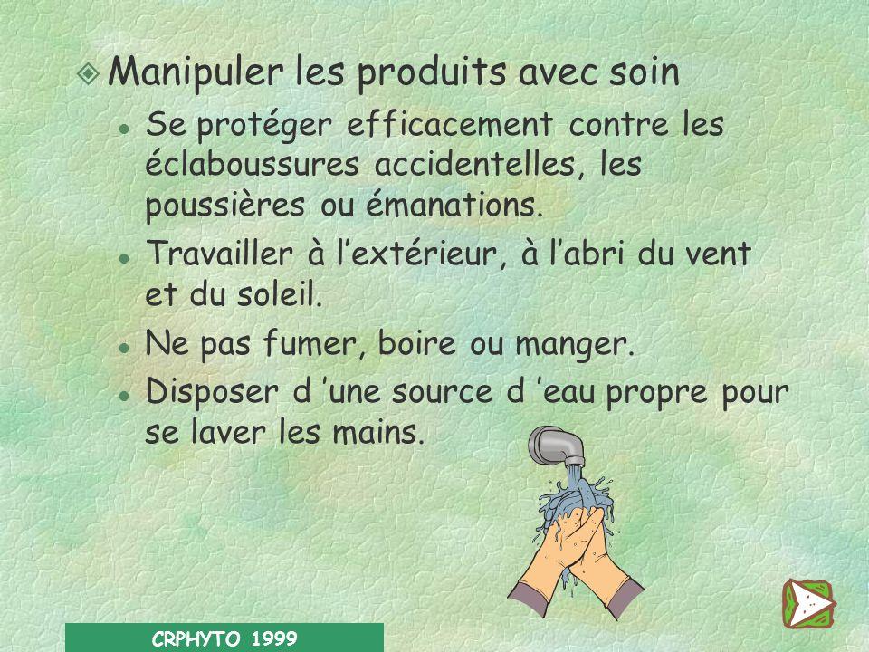 CRPHYTO 1999 Préparer la quantité de produit nécessaire; pas plus…pas moins… l Se référer aux doses de produits agréées à adapter éventuellement en fo