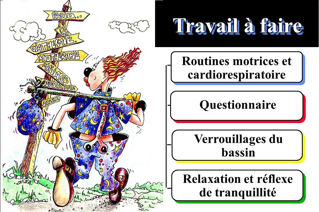 9- 29 Routines motrices et cardiorespiratoire Relaxation et réflexe de tranquillité Questionnaire Travail à faire Verrouillages du bassin