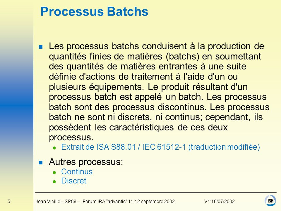 5Jean Vieille – SP88 – Forum IRA advantic 11-12 septembre 2002V1:18/07/2002 Processus Batchs n Les processus batchs conduisent à la production de quan