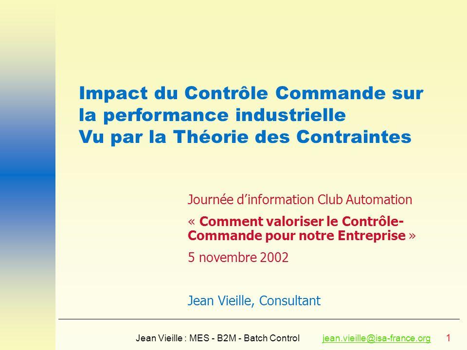 1 Jean Vieille : MES - B2M - Batch Controljean.vieille@isa-france.orgjean.vieille@isa-france.org Journée dinformation Club Automation « Comment valori