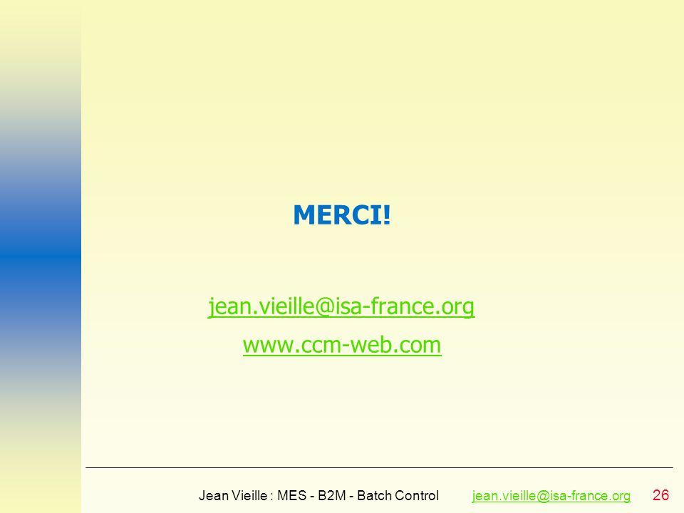 26 Jean Vieille : MES - B2M - Batch Controljean.vieille@isa-france.orgjean.vieille@isa-france.org MERCI! jean.vieille@isa-france.org www.ccm-web.com