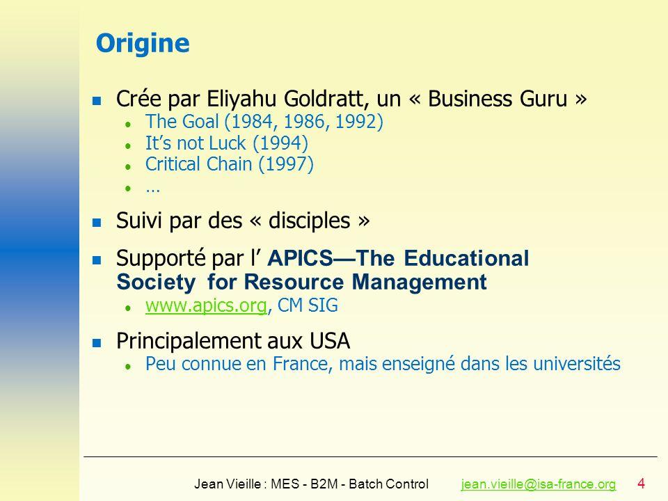 4 Jean Vieille : MES - B2M - Batch Controljean.vieille@isa-france.orgjean.vieille@isa-france.org Origine n Crée par Eliyahu Goldratt, un « Business Gu