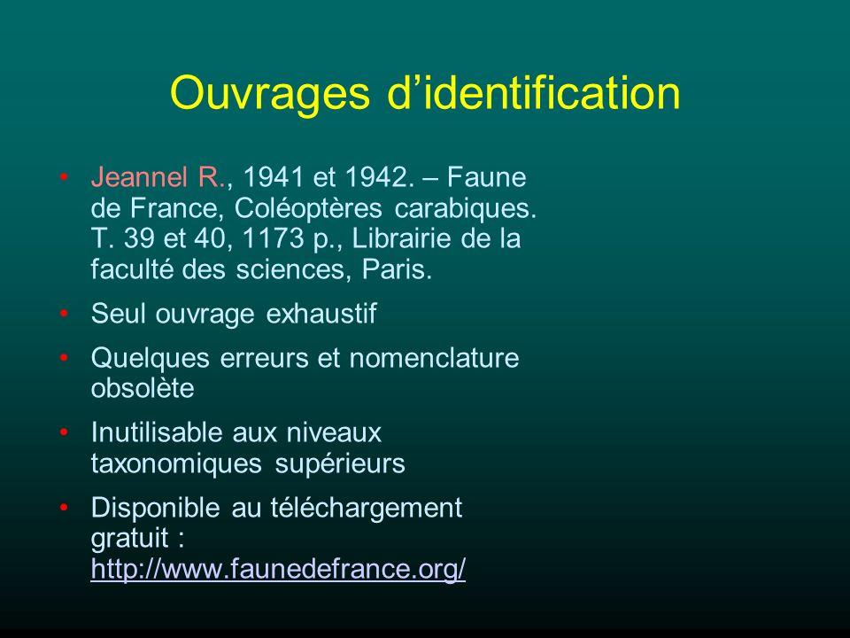 Ouvrages didentification Jeannel R., 1941 et 1942. – Faune de France, Coléoptères carabiques. T. 39 et 40, 1173 p., Librairie de la faculté des scienc