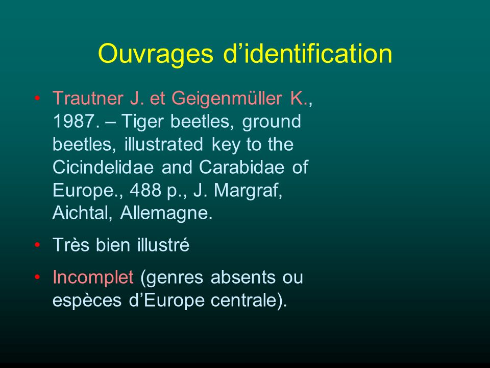 Ouvrages didentification Trautner J. et Geigenmüller K., 1987. – Tiger beetles, ground beetles, illustrated key to the Cicindelidae and Carabidae of E