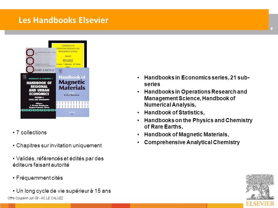 8 Offre Couperin Juil 09 - AC LE CALVEZ Les Handbooks Elsevier 7 collections Chapitres sur invitation uniquement Validés, référencés et édités par des