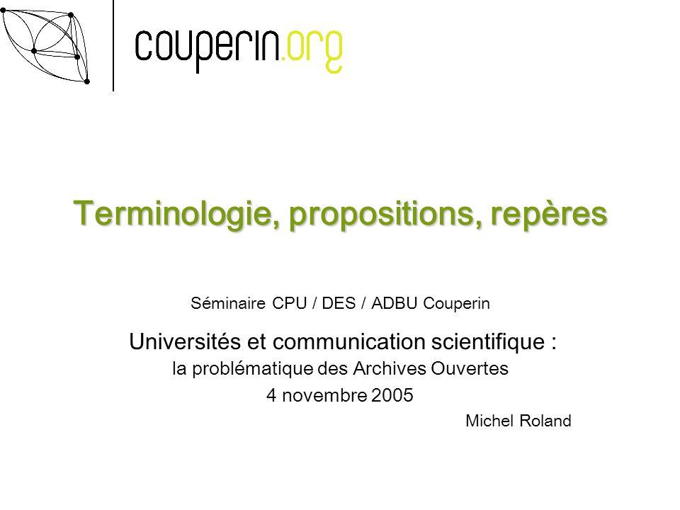Terminologie, propositions, repères Séminaire CPU / DES / ADBU Couperin Universités et communication scientifique : la problématique des Archives Ouve