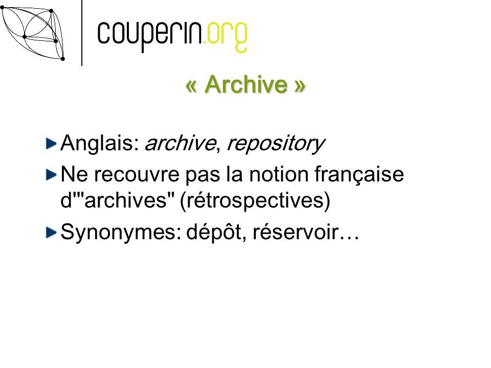 « Archive » Anglais: archive, repository Ne recouvre pas la notion française d archives (rétrospectives) Synonymes: dépôt, réservoir…