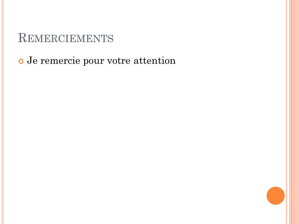 R EMERCIEMENTS Je remercie pour votre attention