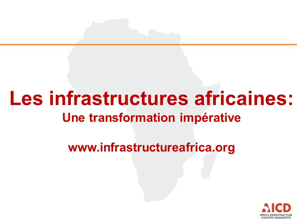 Les infrastructures africaines: Une transformation impérative www.infrastructureafrica.org