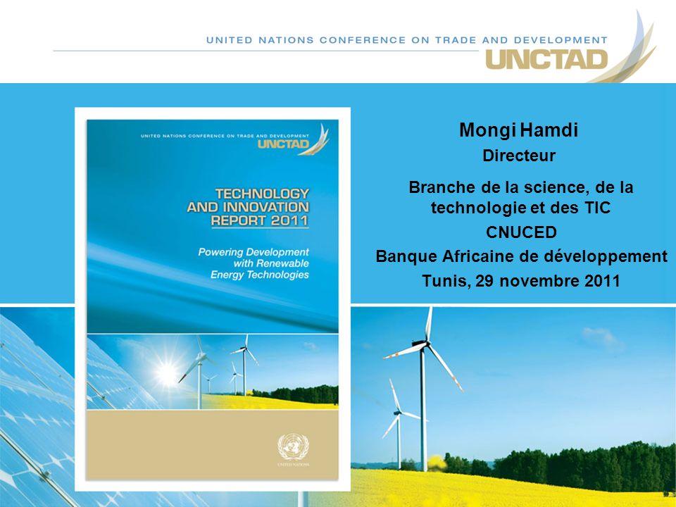 Mongi Hamdi Directeur Branche de la science, de la technologie et des TIC CNUCED Banque Africaine de développement Tunis, 29 novembre 2011