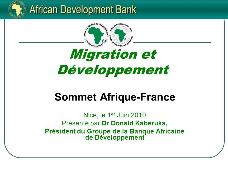 Migration et Développement Sommet Afrique-France Nice, le 1 er Juin 2010 Présenté par Dr Donald Kaberuka, Président du Groupe de la Banque Africaine de Développement