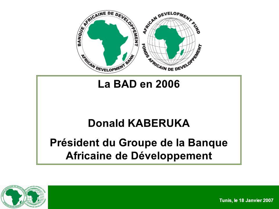 Tunis, le 18 Janvier 2007 La BAD en 2006 Donald KABERUKA Président du Groupe de la Banque Africaine de Développement