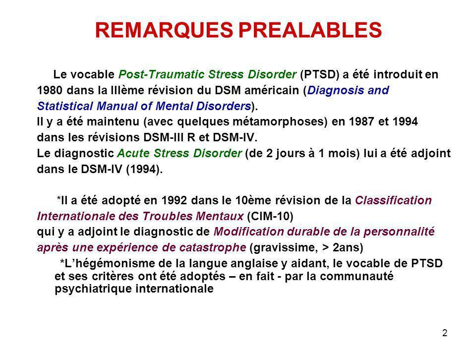 2 REMARQUES PREALABLES Le vocable Post-Traumatic Stress Disorder (PTSD) a été introduit en 1980 dans la IIIème révision du DSM américain (Diagnosis an