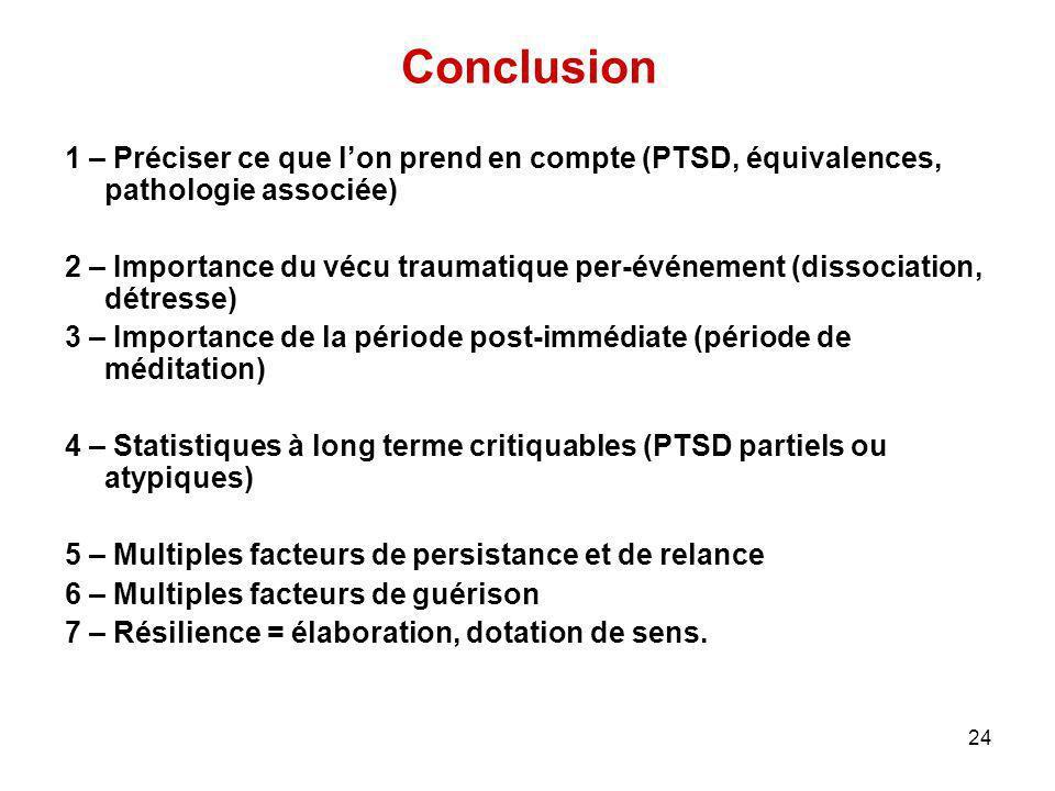 24 Conclusion 1 – Préciser ce que lon prend en compte (PTSD, équivalences, pathologie associée) 2 – Importance du vécu traumatique per-événement (diss