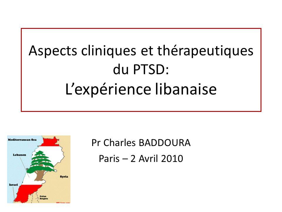 Aspects cliniques et thérapeutiques du PTSD: Lexpérience libanaise Pr Charles BADDOURA Paris – 2 Avril 2010