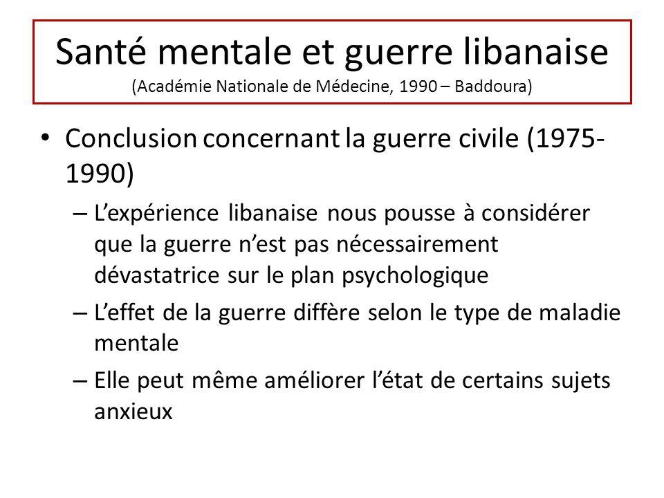 Santé mentale et guerre libanaise (Académie Nationale de Médecine, 1990 – Baddoura) Conclusion concernant la guerre civile (1975- 1990) – Lexpérience