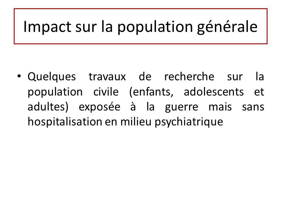 Impact sur la population générale Quelques travaux de recherche sur la population civile (enfants, adolescents et adultes) exposée à la guerre mais sans hospitalisation en milieu psychiatrique