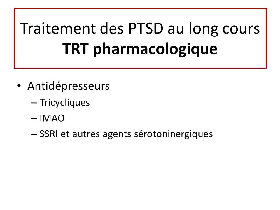 Traitement des PTSD au long cours TRT pharmacologique Antidépresseurs – Tricycliques – IMAO – SSRI et autres agents sérotoninergiques