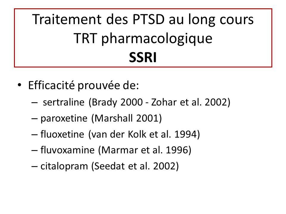 Traitement des PTSD au long cours TRT pharmacologique SSRI Efficacité prouvée de: – sertraline (Brady 2000 - Zohar et al. 2002) – paroxetine (Marshall