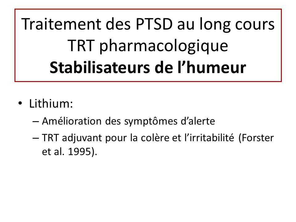 Traitement des PTSD au long cours TRT pharmacologique Stabilisateurs de lhumeur Lithium: – Amélioration des symptômes dalerte – TRT adjuvant pour la c