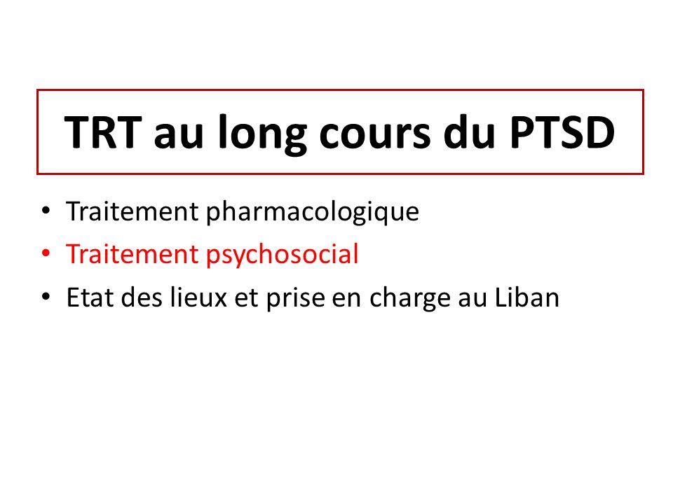 TRT au long cours du PTSD Traitement pharmacologique Traitement psychosocial Etat des lieux et prise en charge au Liban