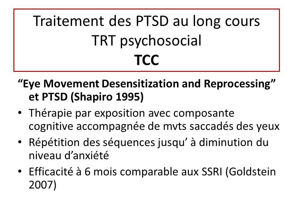 Traitement des PTSD au long cours TRT psychosocial TCC Eye Movement Desensitization and Reprocessing et PTSD (Shapiro 1995) Thérapie par exposition av