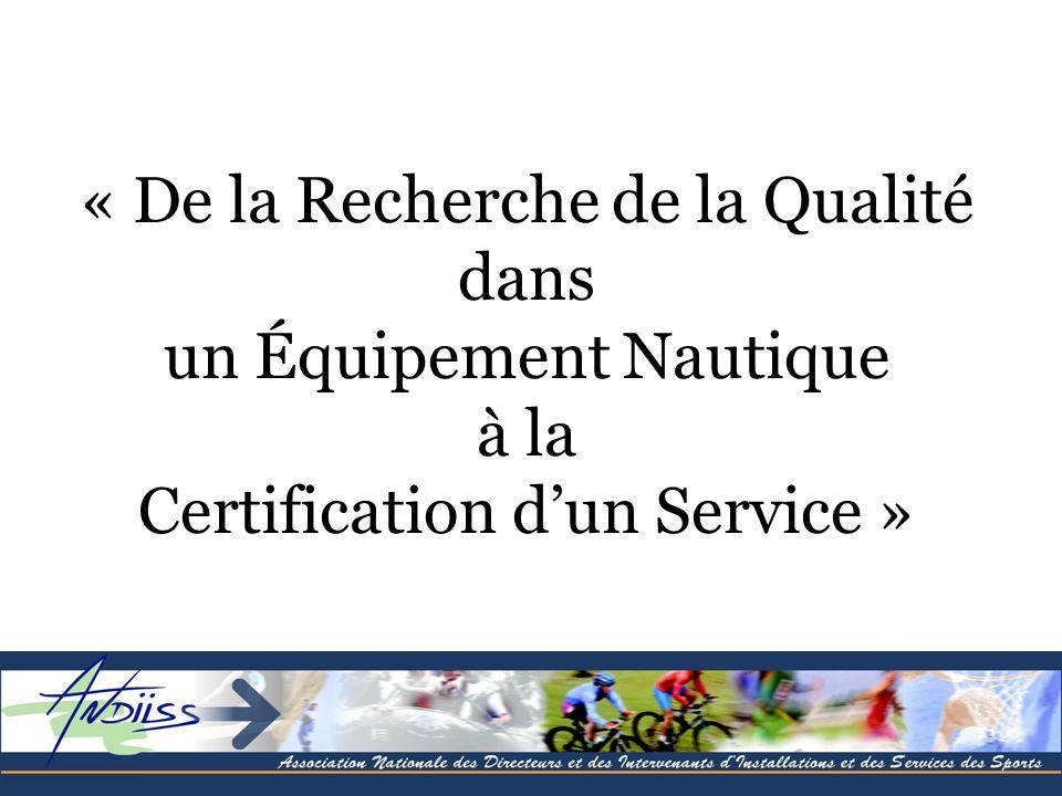 « De la Recherche de la Qualité dans un Équipement Nautique à la Certification dun Service »