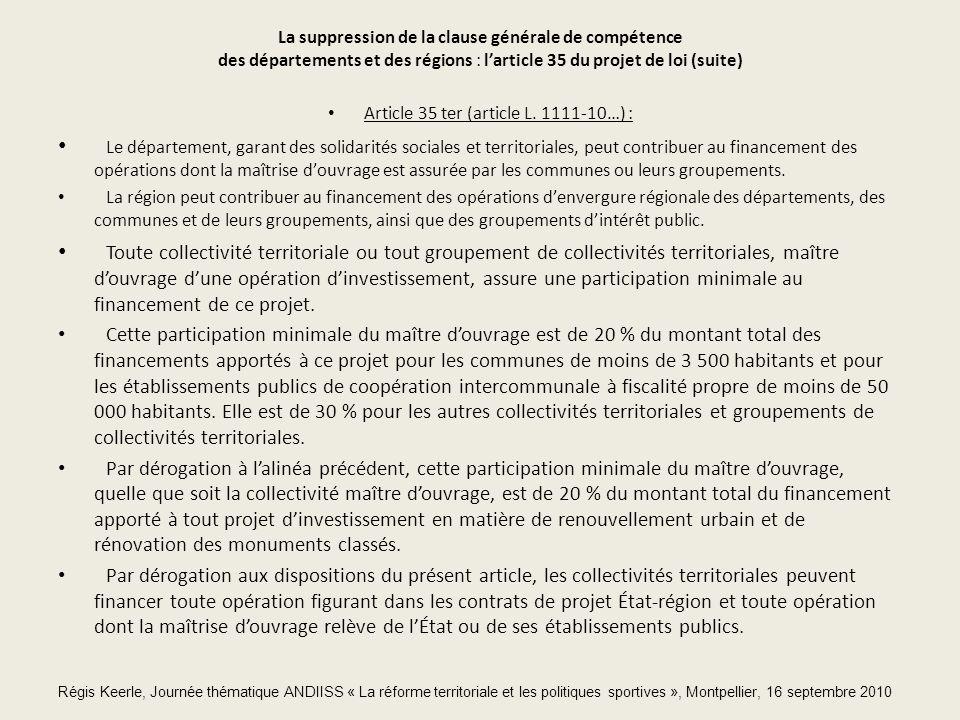 La suppression de la clause générale de compétence des départements et des régions : larticle 35 du projet de loi (suite) Article 35 ter (article L.
