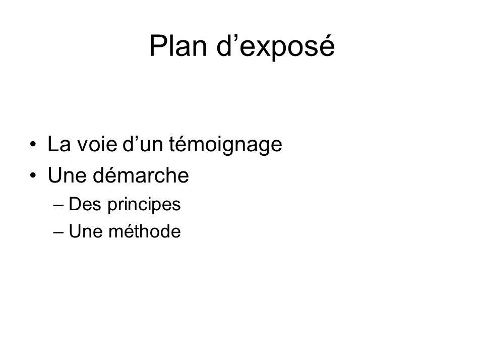 Plan dexposé La voie dun témoignage Une démarche –Des principes –Une méthode