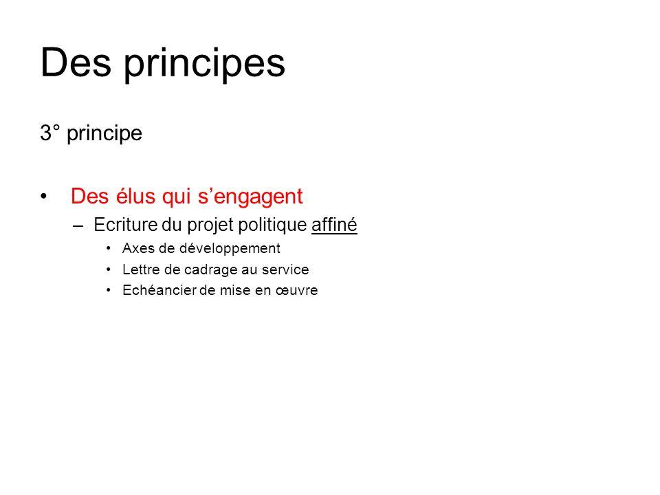 Des principes 3° principe Des élus qui sengagent –Ecriture du projet politique affiné Axes de développement Lettre de cadrage au service Echéancier de mise en œuvre