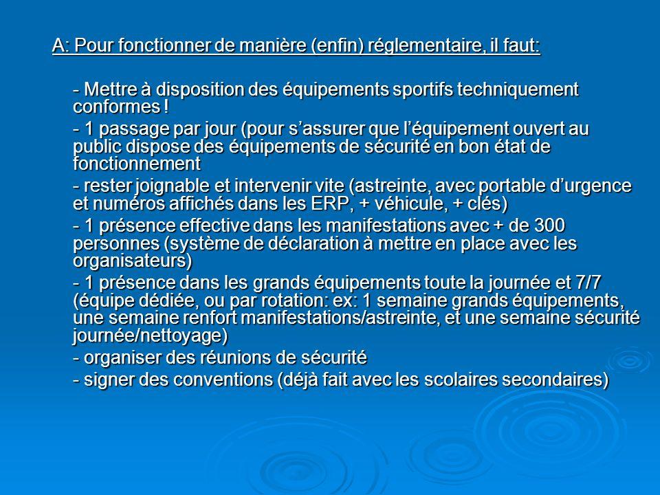 A: Pour fonctionner de manière (enfin) réglementaire, il faut: - Mettre à disposition des équipements sportifs techniquement conformes ! - 1 passage p