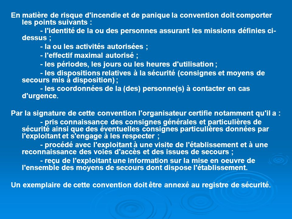 En matière de risque d'incendie et de panique la convention doit comporter les points suivants : - l'identité de la ou des personnes assurant les miss