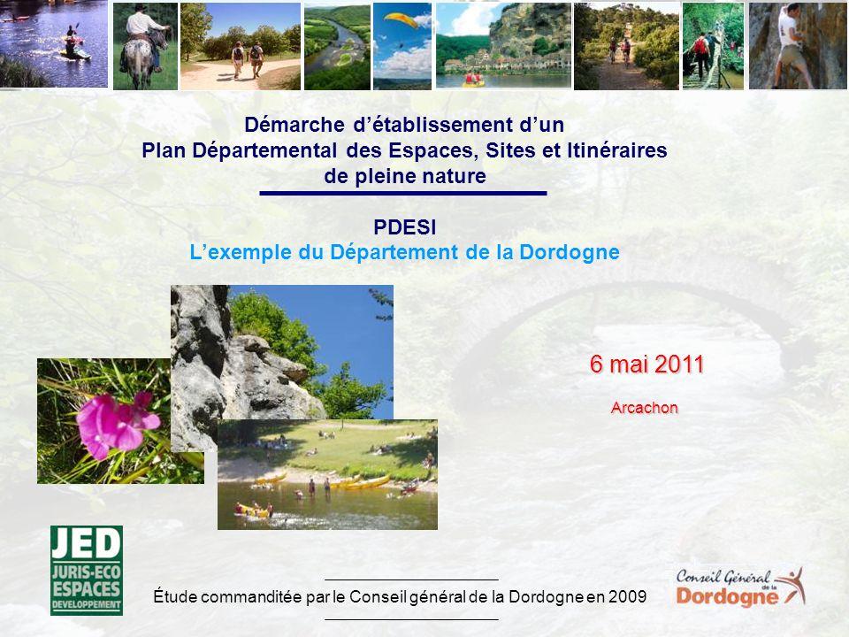Étude commanditée par le Conseil général de la Dordogne en 2009 6 mai 2011 6 mai 2011Arcachon Démarche détablissement dun Plan Départemental des Espaces, Sites et Itinéraires de pleine nature PDESI Lexemple du Département de la Dordogne