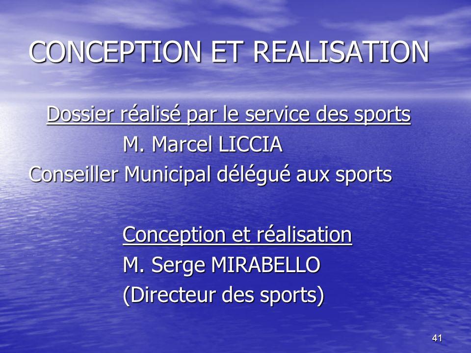 41 CONCEPTION ET REALISATION Dossier réalisé par le service des sports M. Marcel LICCIA Conseiller Municipal délégué aux sports Conception et réalisat