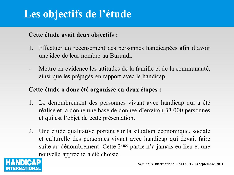 Les objectifs de létude Cette étude avait deux objectifs : 1.Effectuer un recensement des personnes handicapées afin davoir une idée de leur nombre au Burundi.