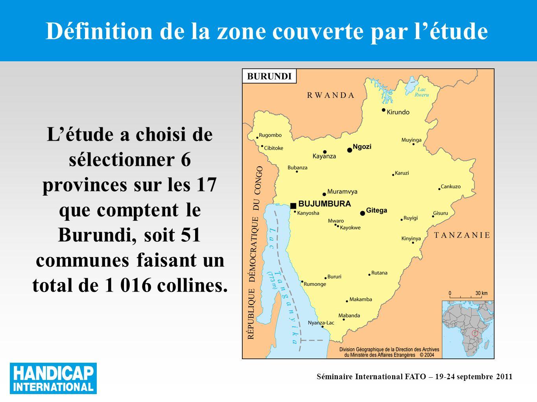 Définition de la zone couverte par létude Séminaire International FATO – 19-24 septembre 2011 Létude a choisi de sélectionner 6 provinces sur les 17 que comptent le Burundi, soit 51 communes faisant un total de 1 016 collines.