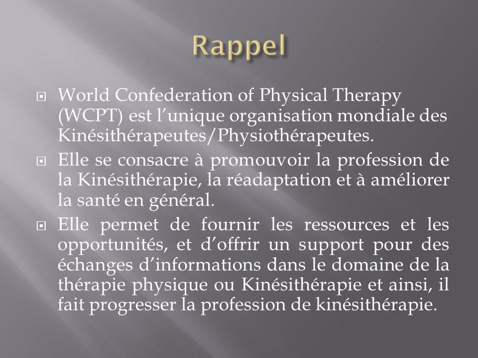 World Confederation of Physical Therapy (WCPT) est lunique organisation mondiale des Kinésithérapeutes/Physiothérapeutes.