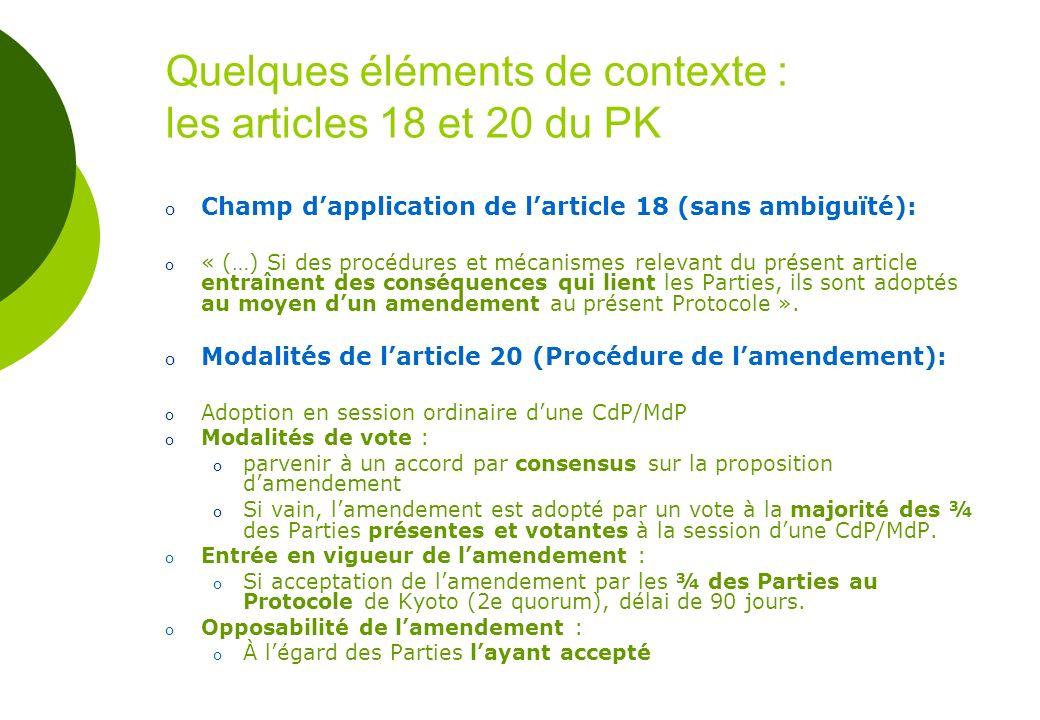 Quelques éléments de contexte : les articles 18 et 20 du PK o Champ dapplication de larticle 18 (sans ambiguïté): o « (…) Si des procédures et mécanismes relevant du présent article entraînent des conséquences qui lient les Parties, ils sont adoptés au moyen dun amendement au présent Protocole ».