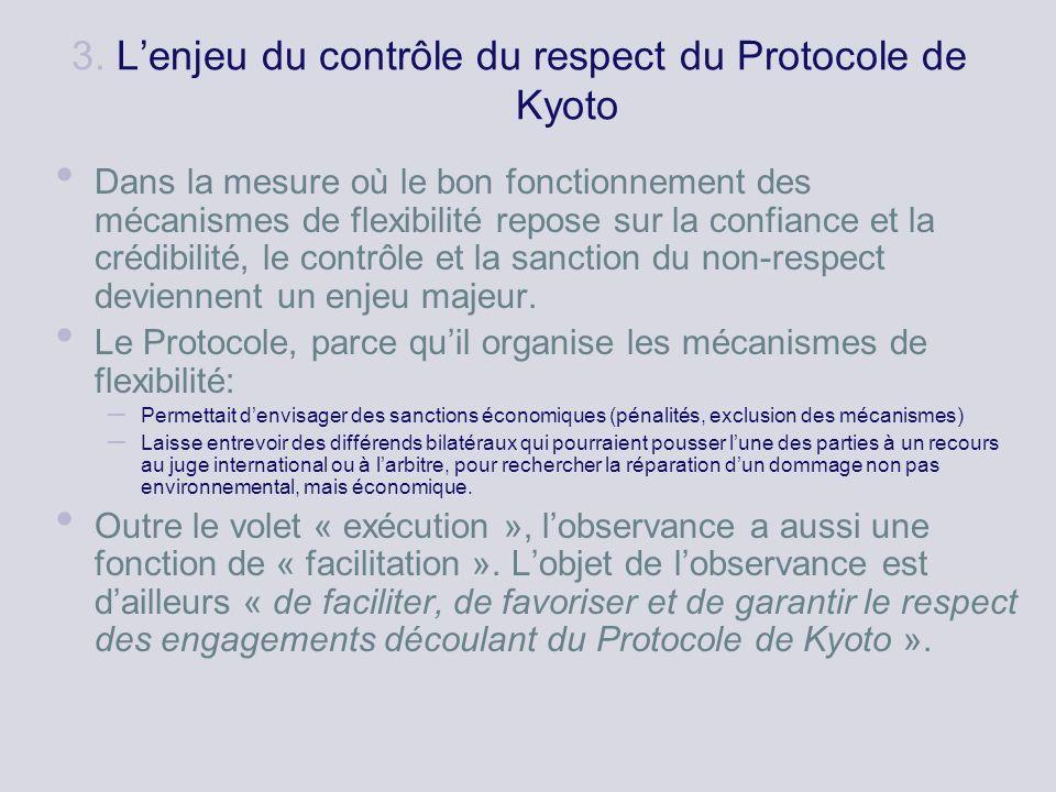 3. Lenjeu du contrôle du respect du Protocole de Kyoto Dans la mesure où le bon fonctionnement des mécanismes de flexibilité repose sur la confiance e