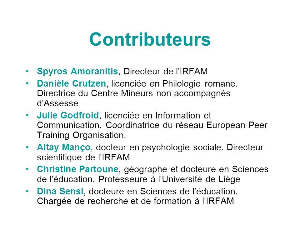 Contributeurs Spyros Amoranitis, Directeur de lIRFAM Danièle Crutzen, licenciée en Philologie romane. Directrice du Centre Mineurs non accompagnés dAs