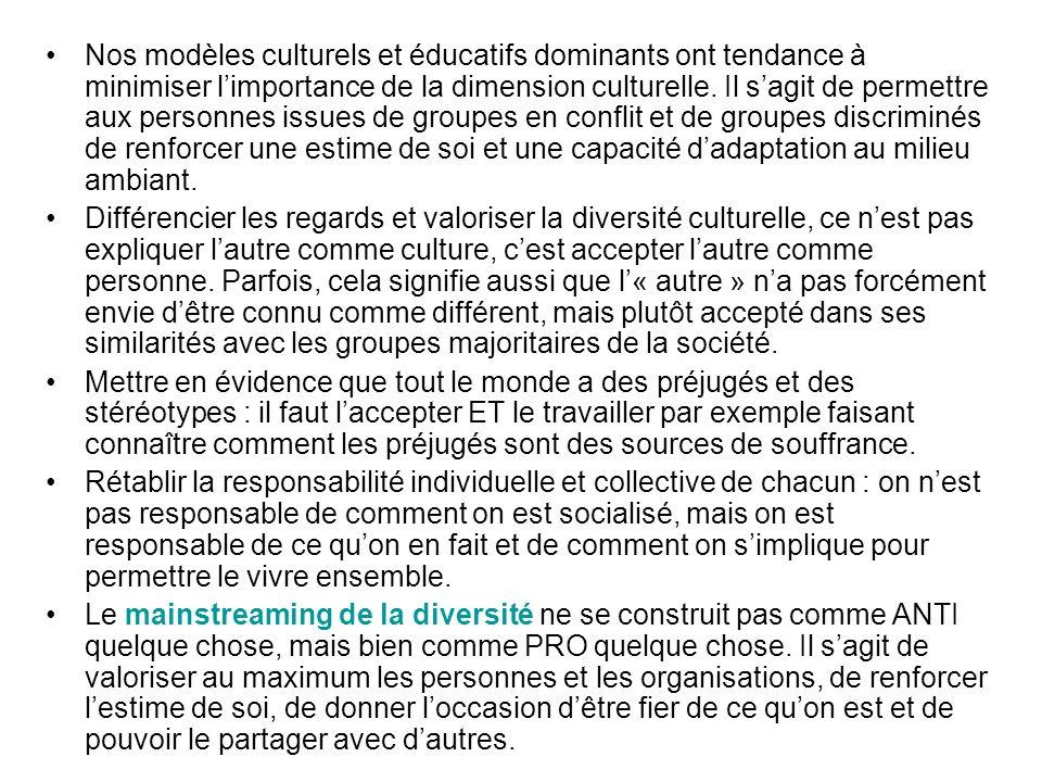 Nos modèles culturels et éducatifs dominants ont tendance à minimiser limportance de la dimension culturelle. Il sagit de permettre aux personnes issu