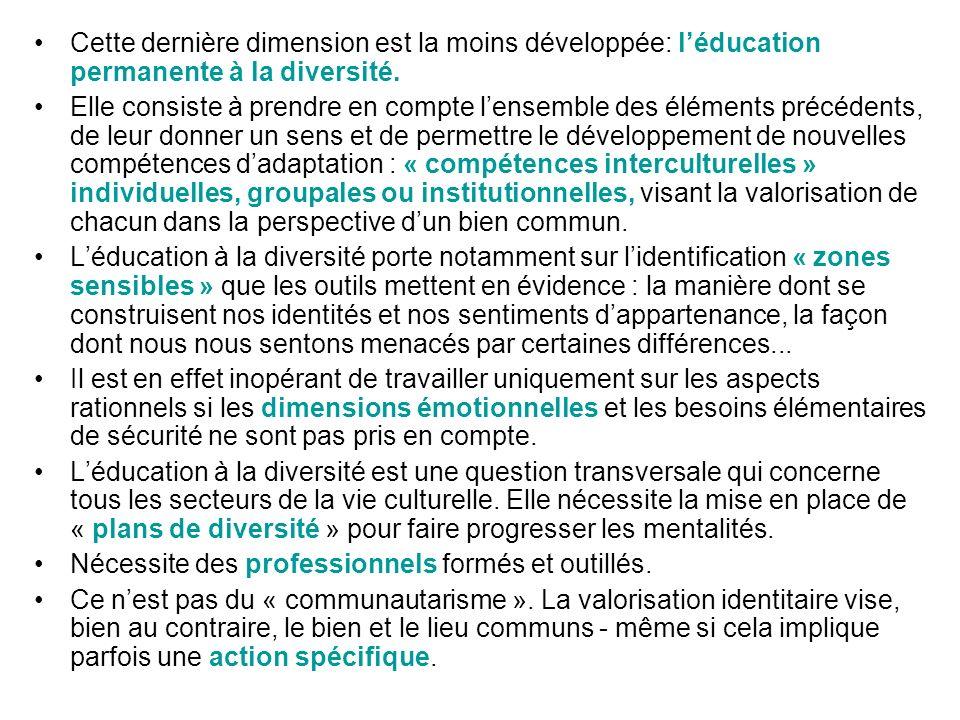 Cette dernière dimension est la moins développée: léducation permanente à la diversité. Elle consiste à prendre en compte lensemble des éléments précé